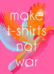 Make T-shirts Not War
