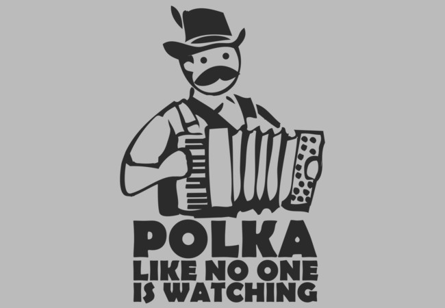 Polka like no one is watching