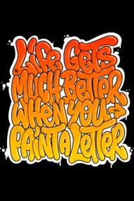 Life gets much better... - Graffiti Letter