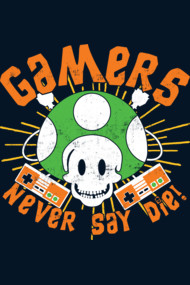 Gamers Never Say Die!