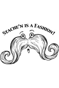 Stache'n is a Fashion!