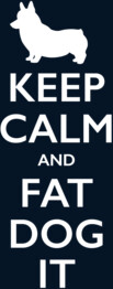 Keep Calm and Fat Dog It