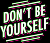 don't be yourself