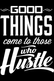 Good Things come to those who hustle white pr