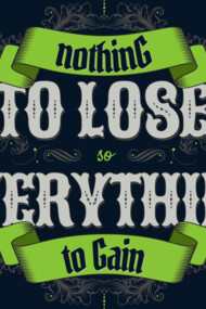 NOTHING TO LOSE EVERYTHING TO GAIN