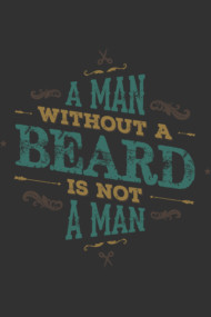 A MAN WITHOUT A BEARD IS NOT A MAN