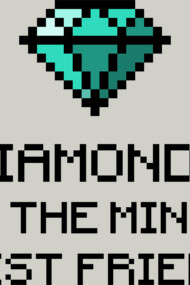 Diamonds are the miners best friend