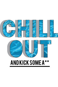 Chillout and kick some a**