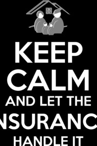 Keep Calm And Let Insurance Handle It