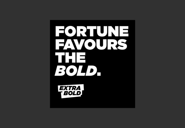Fortune Favours the bold. - EXTRABOLD