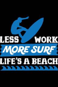 Less Work More Surf Life Is A Beach