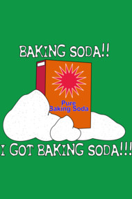 BAKING SODA!! I GOT BAKING SODA!!!