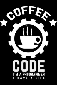 programmer : coffee and code. I am a programmer. I have a life