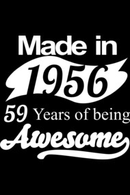 MADE IN 1956 59 YEARS OF BEING AWESOME