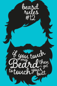 BEARD RULES #12 IF YOU TOUCH MY BEARD THEN I GET TO TOUCH YOUR B