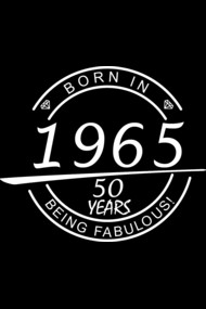 BORN IN 1965 50 YEARS BEING FABULOUS