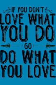 If you don't love what you do...