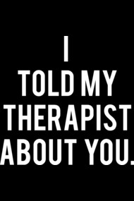 I Told My Therapist About You Tshirt, Tumblr Tee, Tshirt, Graphi