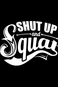 Shut Up And Squat Bodybuilding Gym Motivation