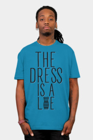 The Dress is a Lie (Blue)