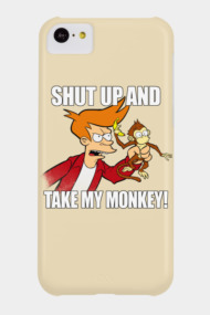 SHUT UP AND TAKE MY MONKEY!