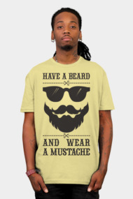 Have a beard and wear a mustache