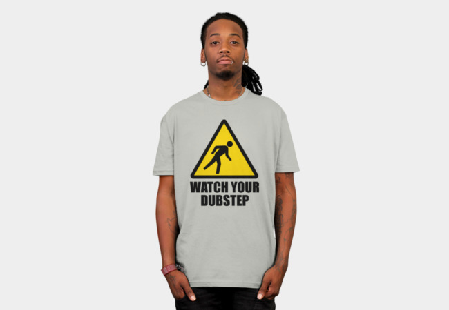 Watch your Dubstep (2c) T-Shirt - Design By Humans